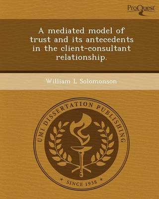 A Mediated Model of Trust and Its Antecedents in the Client-Consultant Relationship