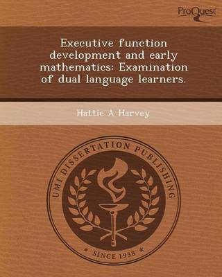 Executive Function Development and Early Mathematics: Examination of Dual Language Learners