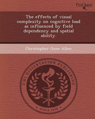 The Effects of Visual Complexity on Cognitive Load as Influenced by Field Dependency and Spatial Ability
