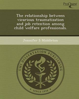 The Relationship Between Vicarious Traumatization and Job Retention Among Child Welfare Professionals