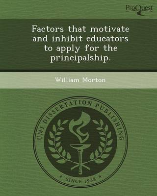 Factors That Motivate and Inhibit Educators to Apply for the Principalship