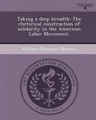 Taking a Deep Breadth: The Rhetorical Construction of Solidarity in the American Labor Movement
