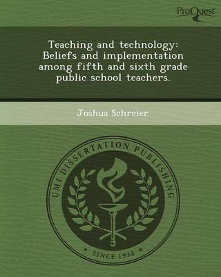 Teaching and Technology: Beliefs and Implementation Among Fifth and Sixth Grade Public School Teachers