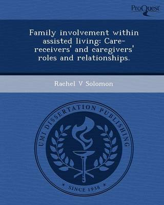 Family Involvement Within Assisted Living: Care-Receivers' and Caregivers' Roles and Relationships
