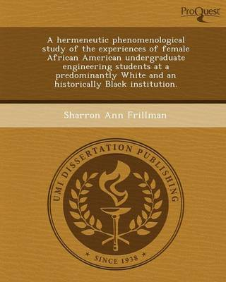A Hermeneutic Phenomenological Study of the Experiences of Female African American Undergraduate Engineering Students at a Predominantly White and a