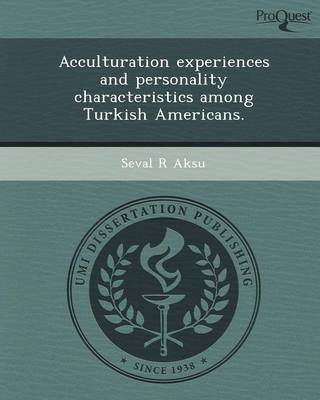 Acculturation Experiences and Personality Characteristics Among Turkish Americans