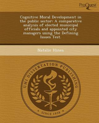 Cognitive Moral Development in the Public Sector: A Comparative Analysis of Elected Municipal Officials and Appointed City Managers Using the Defining