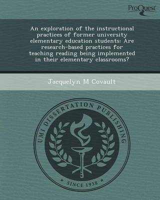An Exploration of the Instructional Practices of Former University Elementary Education Students: Are Research-Based Practices for Teaching Reading B
