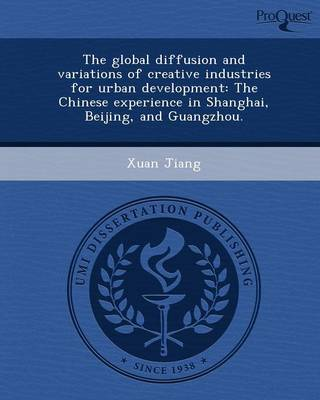 The Global Diffusion and Variations of Creative Industries for Urban Development: The Chinese Experience in Shanghai