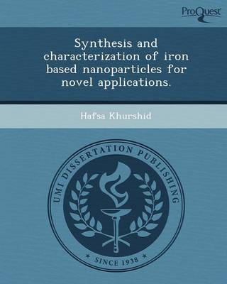 Synthesis and Characterization of Iron Based Nanoparticles for Novel Applications