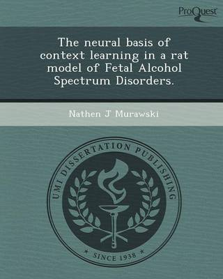 The Neural Basis of Context Learning in a Rat Model of Fetal Alcohol Spectrum Disorders