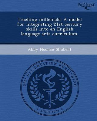 Teaching Millenials: A Model for Integrating 21st Century Skills Into an English Language Arts Curriculum