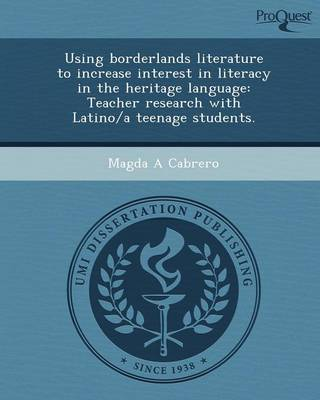 Using Borderlands Literature to Increase Interest in Literacy in the Heritage Language: Teacher Research with Latino/A Teenage Students