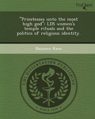 Priestesses Unto the Most High God: Lds Women's Temple Rituals and the Politics of Religious Identity