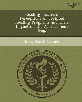 Reading Teachers' Perceptions of Scripted Reading Programs and Their Impact on the Achievement Gap