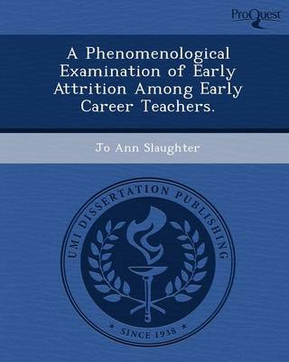 A Phenomenological Examination of Early Attrition Among Early Career Teachers