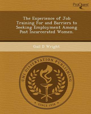 The Experience of Job Training for and Barriers to Seeking Employment Among Post Incarcerated Women