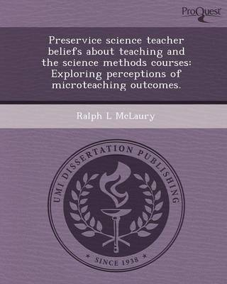 Preservice Science Teacher Beliefs about Teaching and the Science Methods Courses: Exploring Perceptions of Microteaching Outcomes