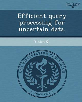 Efficient Query Processing for Uncertain Data