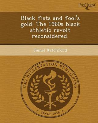 Black Fists and Fool's Gold: The 1960s Black Athletic Revolt Reconsidered