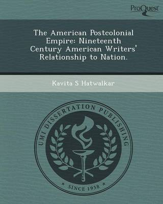 The American Postcolonial Empire: Nineteenth Century American Writers' Relationship to Nation
