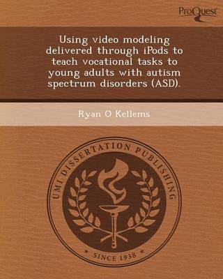 Using Video Modeling Delivered Through Ipods to Teach Vocational Tasks to Young Adults with Autism Spectrum Disorders (Asd)