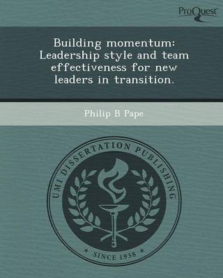 Building Momentum: Leadership Style and Team Effectiveness for New Leaders in Transition