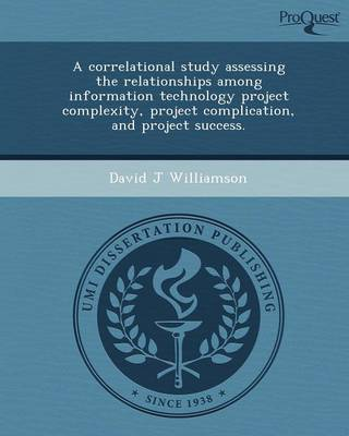 A Correlational Study Assessing the Relationships Among Information Technology Project Complexity