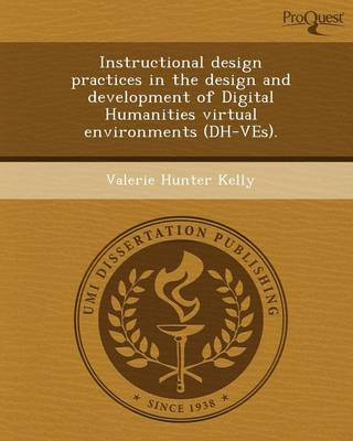 Instructional Design Practices in the Design and Development of Digital Humanities Virtual Environments (Dh-Ves)