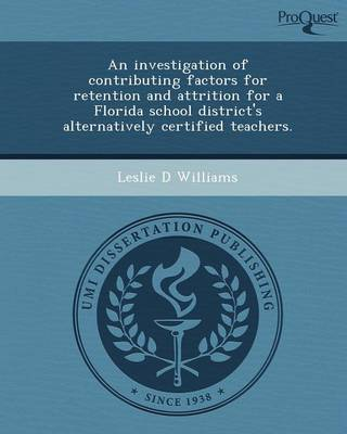 An Investigation of Contributing Factors for Retention and Attrition for a Florida School District's Alternatively Certified Teachers