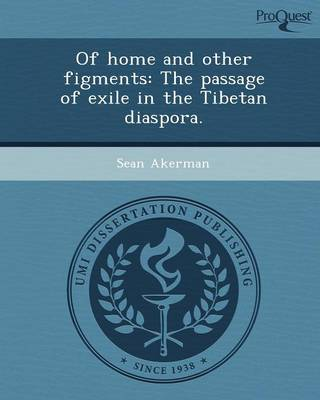 Of Home and Other Figments: The Passage of Exile in the Tibetan Diaspora