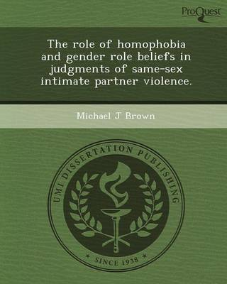 The Role of Homophobia and Gender Role Beliefs in Judgments of Same-Sex Intimate Partner Violence