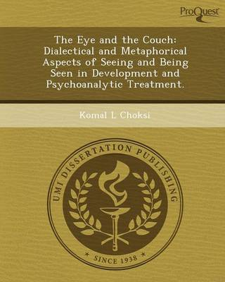 The Eye and the Couch: Dialectical and Metaphorical Aspects of Seeing and Being Seen in Development and Psychoanalytic Treatment