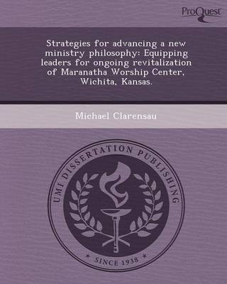 Strategies for Advancing a New Ministry Philosophy: Equipping Leaders for Ongoing Revitalization of Maranatha Worship Center