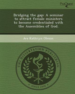 Bridging the Gap: A Seminar to Attract Female Ministers to Become Credentialed with the Assemblies of God