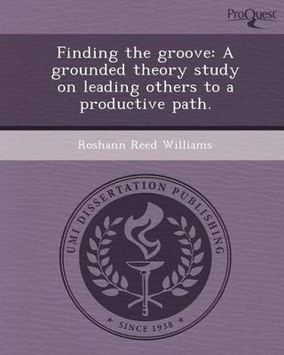 Finding the Groove: A Grounded Theory Study on Leading Others to a Productive Path