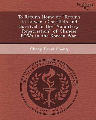 To Return Home or Return to Taiwan: Conflicts and Survival in the Voluntary Repatriation of Chinese POWs in the Korean War