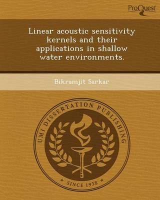 Linear Acoustic Sensitivity Kernels and Their Applications in Shallow Water Environments