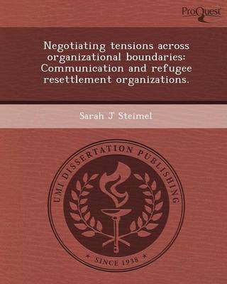 Negotiating Tensions Across Organizational Boundaries: Communication and Refugee Resettlement Organizations