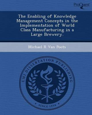 The Enabling of Knowledge Management Concepts in the Implementation of World Class Manufacturing in a Large Brewery