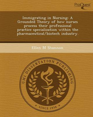 Immigrating in Nursing: A Grounded Theory of How Nurses Process Their Professional Practice Specialization Within the Pharmaceutical/Biotech I