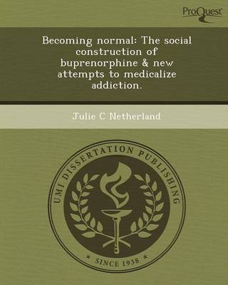 Becoming Normal: The Social Construction of Buprenorphine & New Attempts to Medicalize Addiction