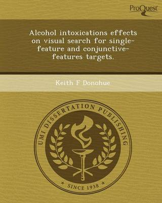 Alcohol Intoxications Effects on Visual Search for Single-Feature and Conjunctive-Features Targets