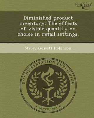 Diminished Product Inventory: The Effects of Visible Quantity on Choice in Retail Settings