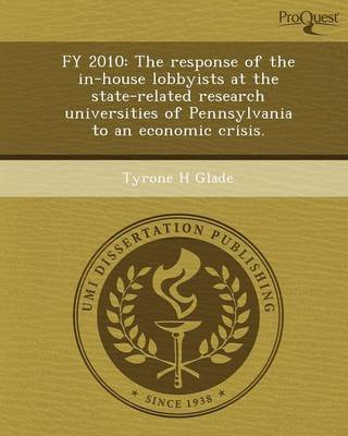 Fy 2010: The Response of the In-House Lobbyists at the State-Related Research Universities of Pennsylvania to an Economic Crisi