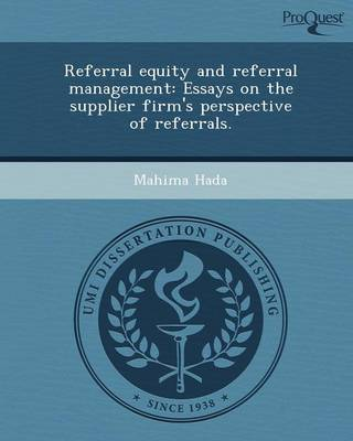 Referral Equity and Referral Management: Essays on the Supplier Firm's Perspective of Referrals