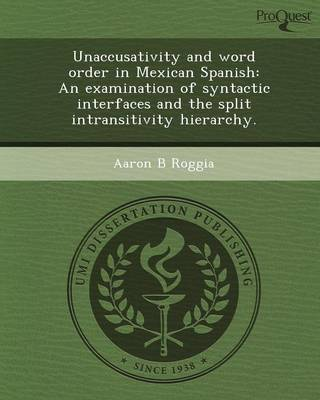 Unaccusativity and Word Order in Mexican Spanish: An Examination of Syntactic Interfaces and the Split Intransitivity Hierarchy