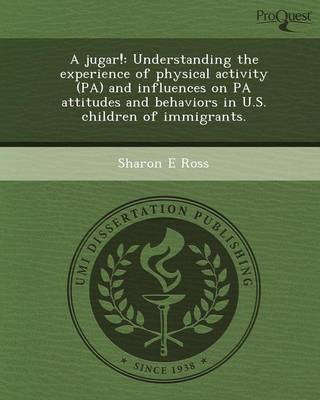 A Jugar!: Understanding the Experience of Physical Activity (Pa) and Influences on Pa Attitudes and Behaviors in U.S