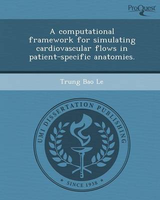 A Computational Framework for Simulating Cardiovascular Flows in Patient-Specific Anatomies.