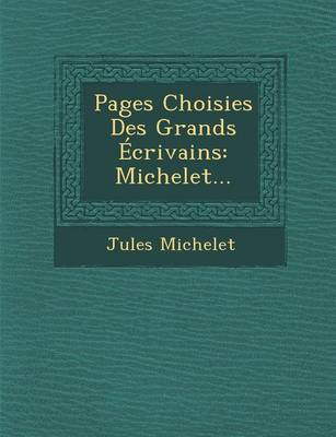 Pages Choisies Des Grands Ecrivains: Michelet...